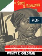 Wendy Goldman - Women, The State & Revolution. Soviet Family Police & Social Life, 1917-1936