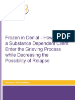Frozen in Denial - How to Help a Substance Dependent Client Enter the Grieving Process while Decresing the Possibility of Relapse