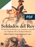 ALLAN J. KUETHE & JUAN MARCHENA (Editores) - Soldados del Rey. El ejército borbónico en América colonial en vísperas de la Independencia.pdf