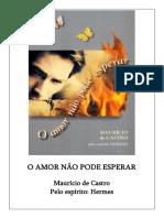 O Amor Nao Pode Esperar (psicografia Mauricio de Castro - espirito Hermes).pdf