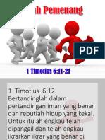 Jadilah Pemenang. 1 Timotius 6-11-21