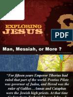 Exploring Jesus - Man, Messiah, More?