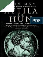 Attila the Hun, A Barbarian King and the Fall of Rome - John Man