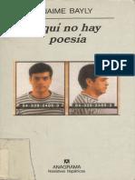 193483920-Bayly-Jaime-Aqui-No-Hay-Poesia.pdf