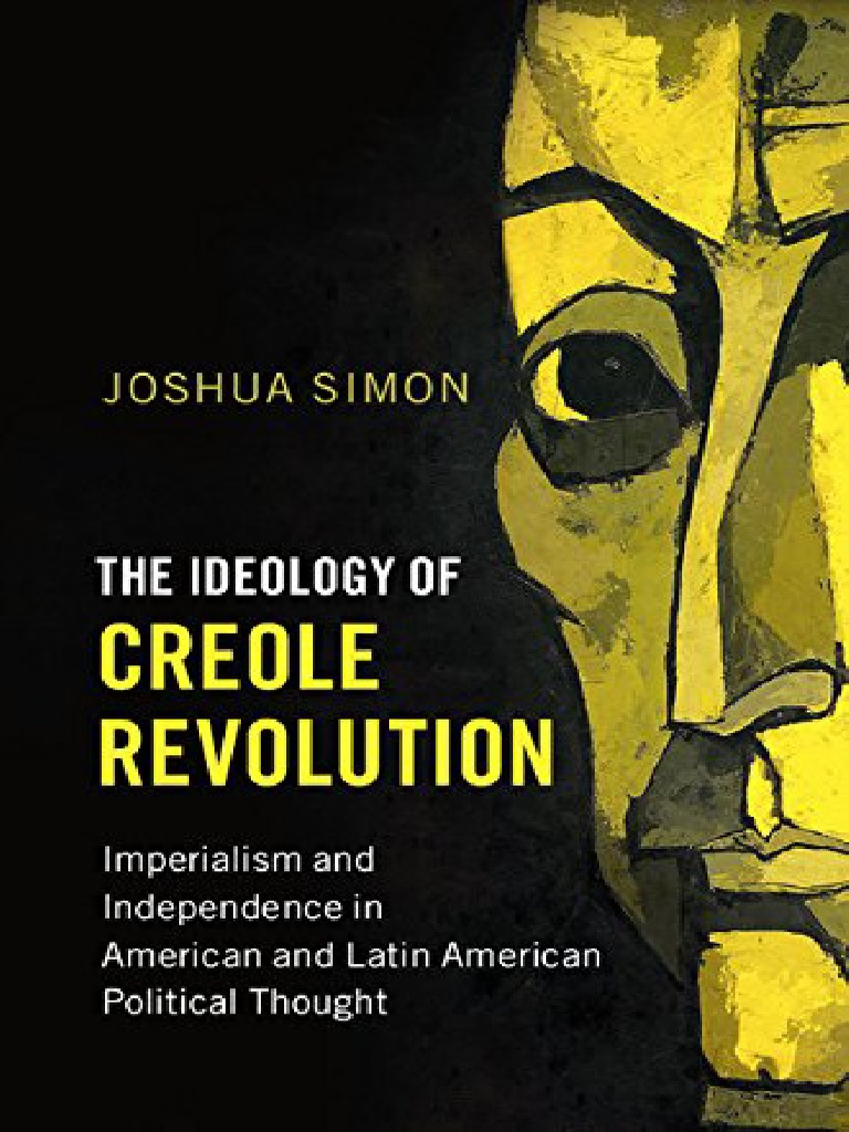 The Ideology of Creole Revolution - Simon, Joshua | Intellectual |  Political Philosophy