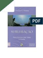 Sublimacao (Psicografia Yvonne a. Pereira - Espiritos Leao Tolstoi e Charles)