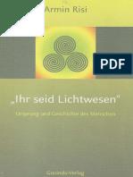 Risi, Armin - Ihr Seid Lichtwesen - Ursprung Und Geschichte Des Menschen (2013, 421 S., Text)