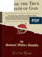 Samuel Walter Gamble - Sunday, the True Sabbath of God; Or, Saturday Proven to Be Neither the Sabbath of the Old Testament, Nor the Sabbath of the Ancients, Who Lived Before the Christian Era; Being a Complete Refutation of the Saturday-Sabbath Heresy, and a Vindication of the Changeableness of the Day of The (1900)