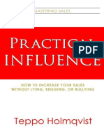 Teppo Holmqvist - Practical Influence - How to Increase Your Sales Without Lying, Begging, Or Bullying