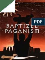 Baptized Paganism - Dennis Crews