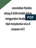 Setelah mencolokkan flashdisc tolong di SCAN terlebih dahulu menggunakan Smadav  agar tidak menyebarkan virus di computer ini.docx