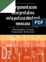 Ezquiaga, Francisco - La argumentación interpretativa en la justicia electoral mexicana.pdf