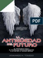 La antiguedad del Futuro - El fenómeno ovni y el programa extraterrestre a la luz de la Teoría Nefilim - Armando H. Toledo.pdf