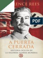 A Puerta Cerrada -  Historia Oculta de la Segunda Guerra Mundial - Laurence Rees.pdf
