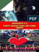 PROPÓSITO #3 FUISTE CREADO PARA SER COMO CRISTO.ppt