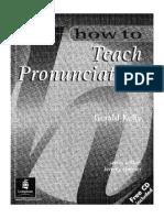 How to Teach Pronunciation. Kelly Gerald