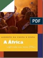 A Africa Explicada Aos Meus Fil - Alberto Da Costa e Silva