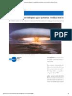 ¿Qué Es La Bomba de Hidrógeno y Por Qué Es Tan Temida a Nivel Mundial?