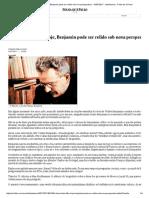 Otavio Frias Filho_ Hoje, Benjamin Pode Ser Relido Sob Nova Perspectiva - 16-07-2017 - Ilustríssima - Folha de S