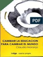 Cambiar La Educacion Para Cambiar El Mundo - Claudio Naranjo