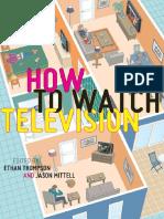 Ethan Thompson, Jason Mittell (eds.)-How To Watch Television-NYU Press (2013).pdf
