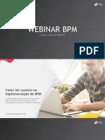 Webinar - Como Ter Sucesso Na Implementação de BPM