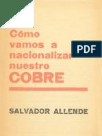 Allende, Cómo Vamos a Nacionalizar Nuestro Cobre (1964)