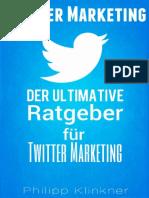 Der Ultimative Ratgeber Für Twitter Marketing – Wie Sie Ihren Twitter Account Optimal Nutzen, Viele Follower Bekommen Und Mit Twitter Geld Verdienen (_nodrm