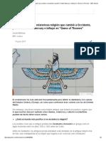 El Zoroastrismo, La Misteriosa Religión Que Cambió a Occidente, Practicó Freddie Mercury e Influyó en _Game of Thrones_ - BBC Mundo