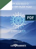 1482155997Ebook+-+Quem+sou+eu+e+o+que+vim+fazer+aqui+-+O+Chamado+da+Alma+-+Instituto+Luz+Diamante.pdf