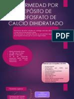 Enfermedad Por Depósito de Pirofosfato de Calcio Dihidratado