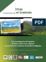 Hidroeléctricas insaciables en Guatemala. Una investigación del impacto de Hidro Santa Cruz y Renace en los derechos humanos de los pueblos indígenas
