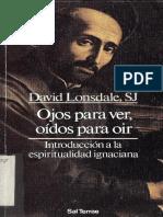"""David Lonsdale SJ. """"Ojos Para Ver, Oídos Para Oír """". Introducion a La Espiritualidad Ignaciana."""