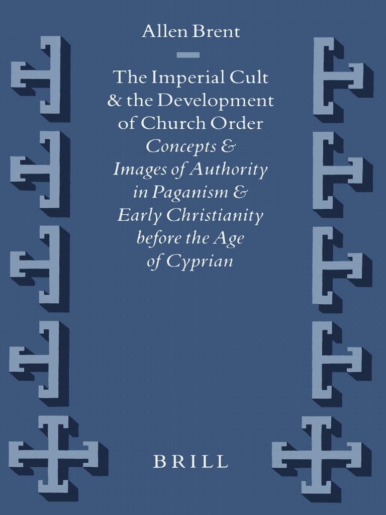 c2dff141e6  VigChr Supp 045  Allen Brent - The Imperial Cult and the Development of  Church Order ...before the Age of Cyprian .pdf