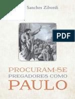 Ciro Sanches Zibordi - Procuram-se Pregadores Como Paulo