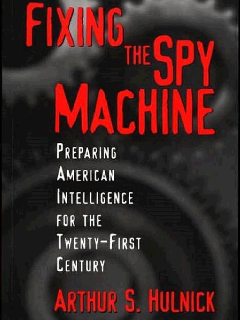 Fixing the Spy Machine: Preparing American Intelligence for the Twenty-First Century