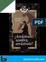 !Arrastrate, Sombra, Arrastrate - Abraham Merritt