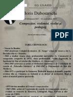 Boris Dubosarschi (03 februarie1947 – 01 noiembrie 2017). Compozitor, violonist, violist şi pedagog