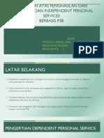 Pemajakan ATAS PENGHASILAN DARI DEPENDENT DAN INDEPENDENT PERSONAL SERVICES berbasis p3b_Mustika Ajeng Sari (13130210007), Inggraini Rosari (13130210012), dan Relia Apita F (13130210022).pptx