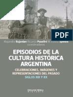 Eujanian, Alejandro (Et Al.) Episodios de La Cultura Histórica Argentina. Celebraciones, Imagenes y Representaciones Del Pasado.