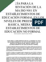 Guía Para La Implementación de La Norma Iso 9001 en Establecimientos de Educación Formal en Los Niveles de Preescolar, Básica, Media y en Establecimientos de Educación No Formal