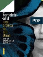 BOLLE Mônica Baumgarten de [0000] Como matar a borboleta-azul Uma crônica da era Dilma [0000] BR `161