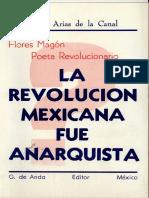Arias Del Canal, Fredo -Flores Magón Poeta Revolucionario- La Revolución Méxicana Que Fue Anarquista- [Ed. Gustavo de Anda 1977]