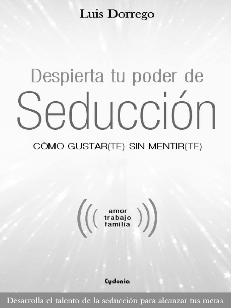 Luis Dorrego Despierta Tu Poder De Seducción Introducción Pdf Seducción Homo Sapiens