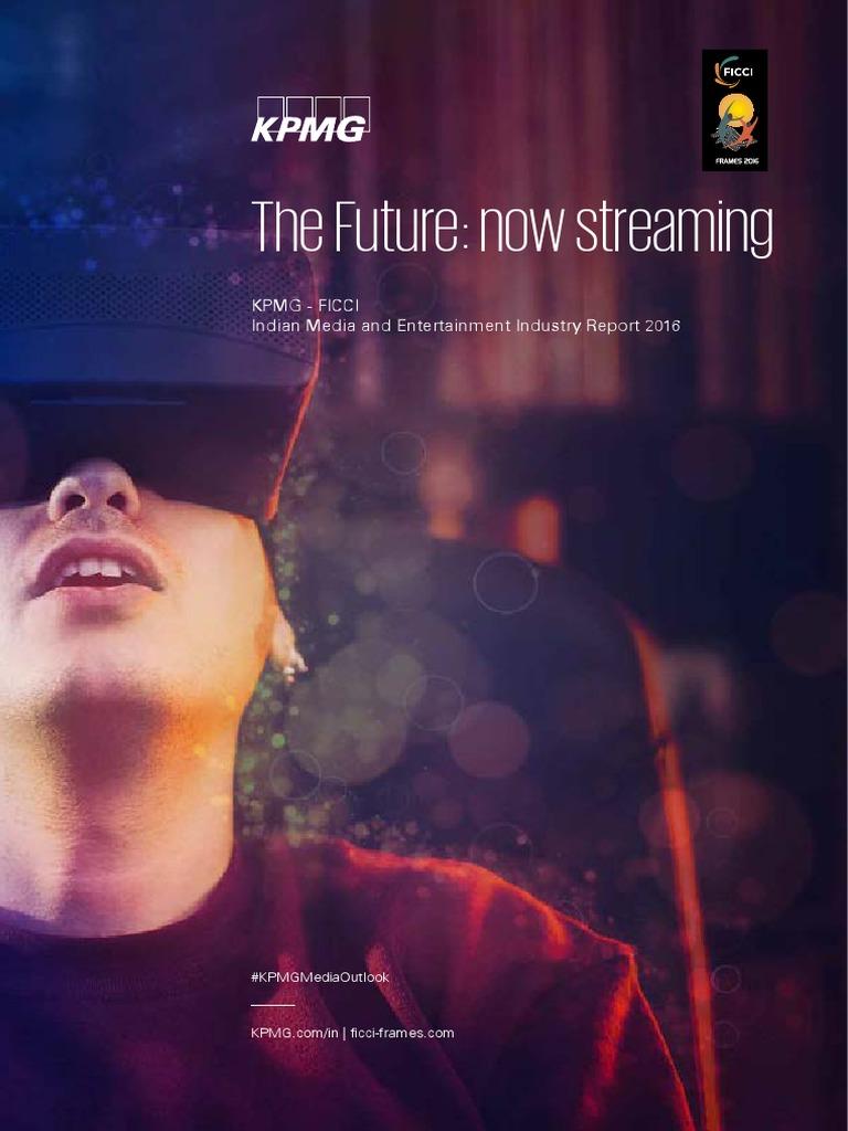 0f2c92b969 20170113-kpmg-ficci-2016-the-future-now-streaming-report.pdf ...