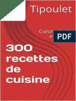 300 Recettes de Cuisine_ Cuisin - Tipoulet