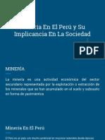 Minería en El Perú y Su Implicancia en La Sociedad