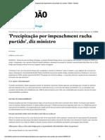 'Precipitação por impeachment racha partido', diz ministro - Política - Estadão