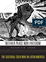 Patrick Iber Neither Peace Nor Freedom the Cultural Cold War in Latin America Harvard University Pre