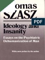Szasz, Thomas S. - Ideology and Insanity, Essays on the Psychiatric Dehumanization of Man (1991) (no OCR).pdf